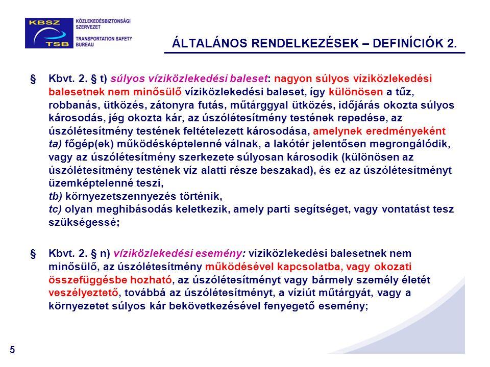 5 ÁLTALÁNOS RENDELKEZÉSEK – DEFINÍCIÓK 2. §Kbvt. 2. § t) súlyos víziközlekedési baleset: nagyon súlyos víziközlekedési balesetnek nem minősülő víziköz