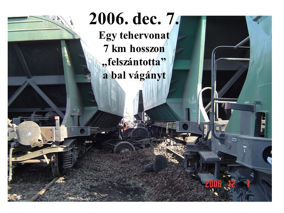 """2006. dec. 7. Egy tehervonat 7 km hosszon """"felszántotta"""" a bal vágányt"""