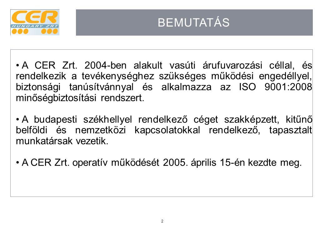 2 BEMUTATÁS A CER Zrt. 2004-ben alakult vasúti árufuvarozási céllal, és rendelkezik a tevékenységhez szükséges működési engedéllyel, biztonsági tanúsí