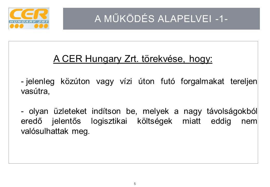 5 A MŰKÖDÉS ALAPELVEI -1- A CER Hungary Zrt. törekvése, hogy: - jelenleg közúton vagy vízi úton futó forgalmakat tereljen vasútra, - olyan üzleteket i