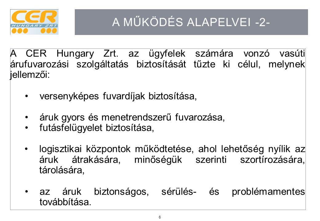 6 A MŰKÖDÉS ALAPELVEI -2- A CER Hungary Zrt. az ügyfelek számára vonzó vasúti árufuvarozási szolgáltatás biztosítását tűzte ki célul, melynek jellemző