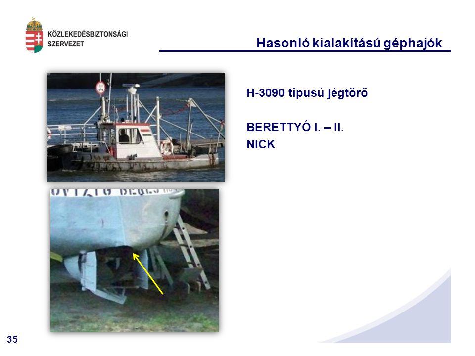 35 Hasonló kialakítású géphajók H-3090 típusú jégtörő BERETTYÓ I. – II. NICK
