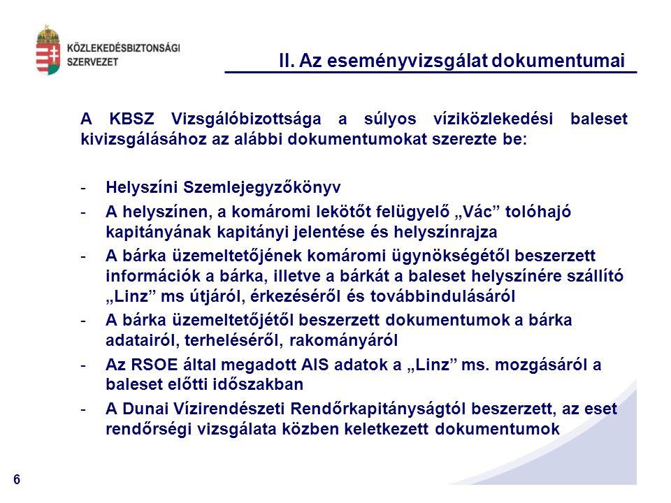 6 II. Az eseményvizsgálat dokumentumai A KBSZ Vizsgálóbizottsága a súlyos víziközlekedési baleset kivizsgálásához az alábbi dokumentumokat szerezte be