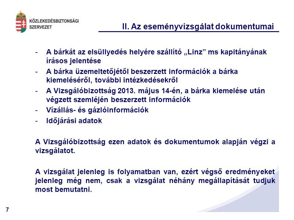 """7 II. Az eseményvizsgálat dokumentumai -A bárkát az elsüllyedés helyére szállító """"Linz"""" ms kapitányának írásos jelentése -A bárka üzemeltetőjétől besz"""