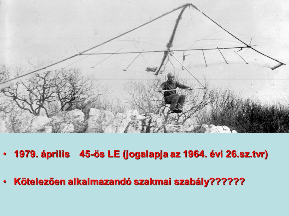 1979.április 45-ös LE (jogalapja az 1964. évi 26.sz.tvr)1979.