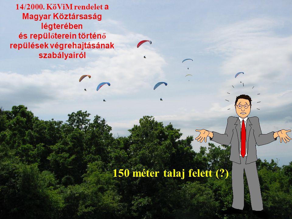 14/2000. KöViM rendelet a Magyar Köztársaság légterében és repül ő terein történ ő repülések végrehajtásának szabályairól 150 méter talaj felett (?)
