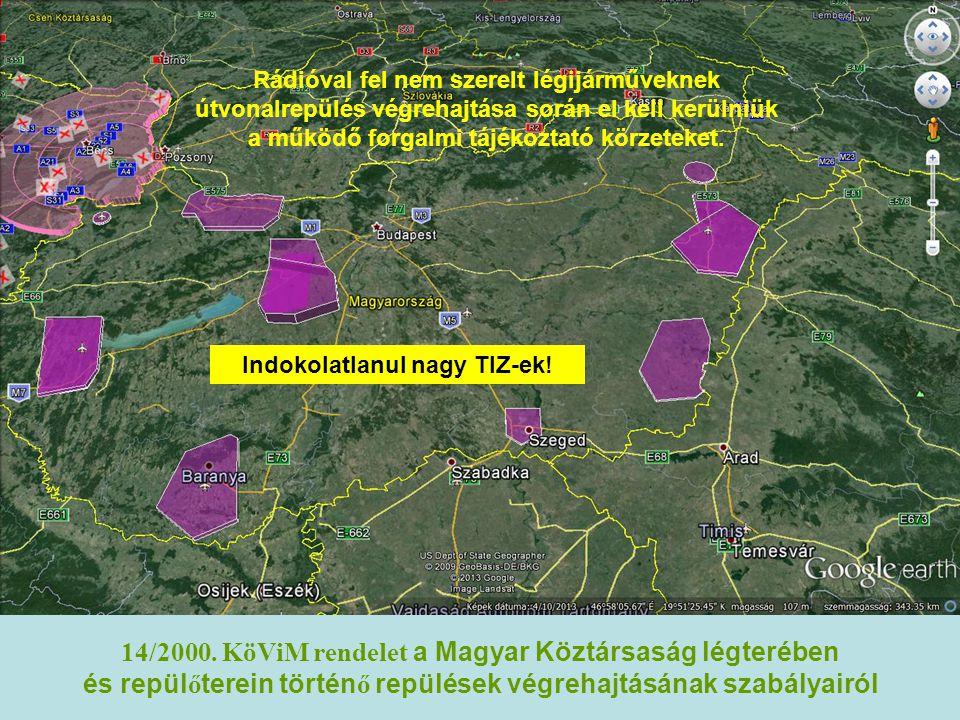 14/2000. KöViM rendelet a Magyar Köztársaság légterében és repül ő terein történ ő repülések végrehajtásának szabályairól Rádióval fel nem szerelt lég