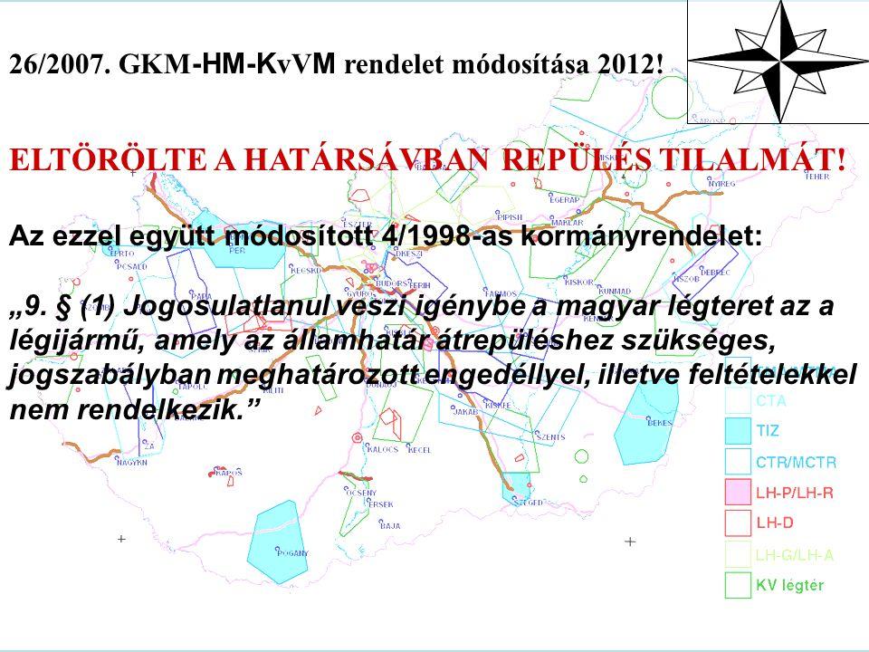 """26/2007. GKM -HM-K vV M rendelet módosítása 2012! ELTÖRÖLTE A HATÁRSÁVBAN REPÜLÉS TILALMÁT! Az ezzel együtt módosított 4/1998-as kormányrendelet: """"9."""