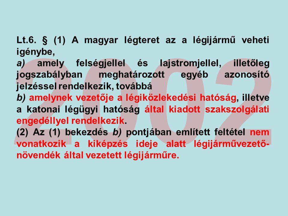 2002 Lt.6. § (1) A magyar légteret az a légijármű veheti igénybe, a) amely felségjellel és lajstromjellel, illetőleg jogszabályban meghatározott egyéb