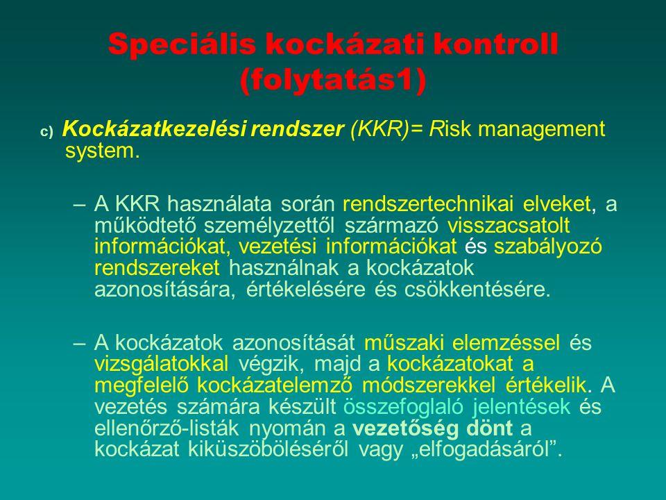 Speciális kockázati kontroll (folytatás1) c) Kockázatkezelési rendszer (KKR)= Risk management system. –A KKR használata során rendszertechnikai elveke