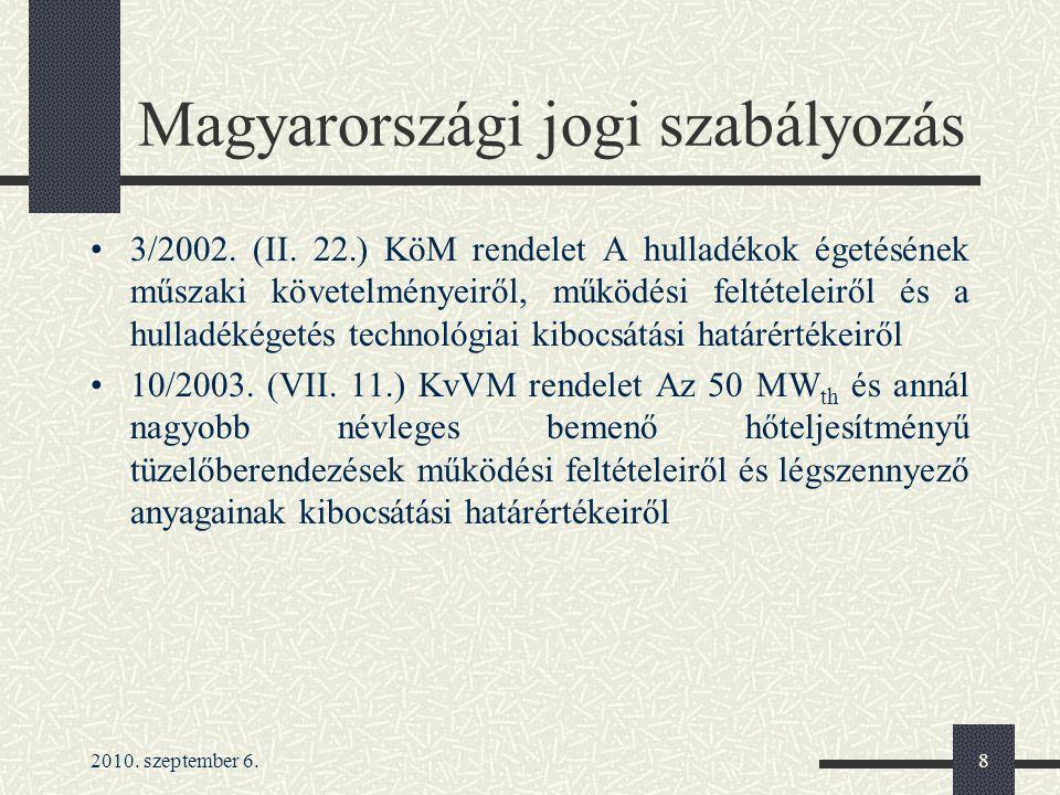 2010. szeptember 6.8 Magyarországi jogi szabályozás 3/2002. (II. 22.) KöM rendelet A hulladékok égetésének műszaki követelményeiről, működési feltétel