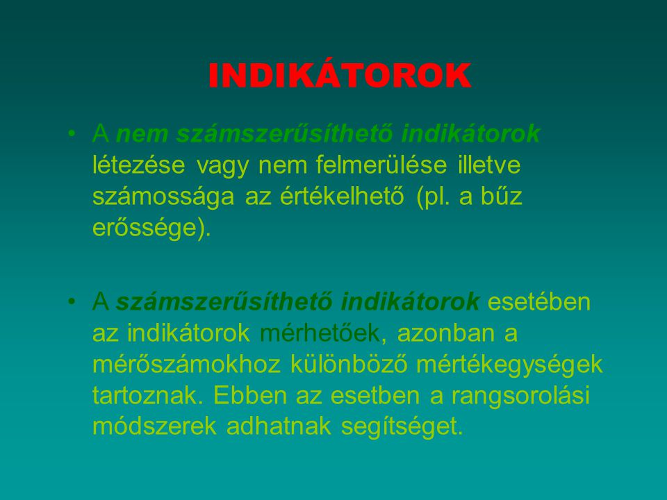 INDIKÁTOROK A nem számszerűsíthető indikátorok létezése vagy nem felmerülése illetve számossága az értékelhető (pl.