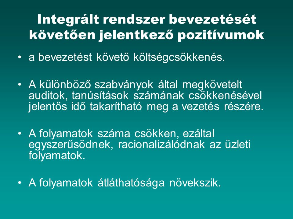Integrált rendszer bevezetését követően jelentkező pozitívumok a bevezetést követő költségcsökkenés.
