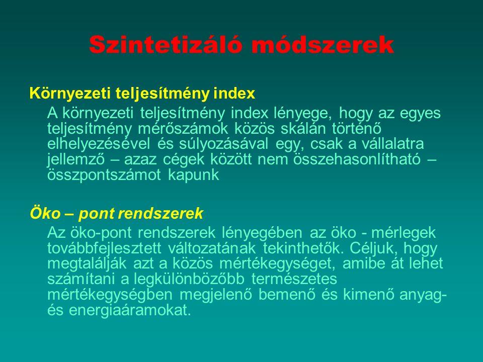 Szintetizáló módszerek Környezeti teljesítmény index A környezeti teljesítmény index lényege, hogy az egyes teljesítmény mérőszámok közös skálán törté