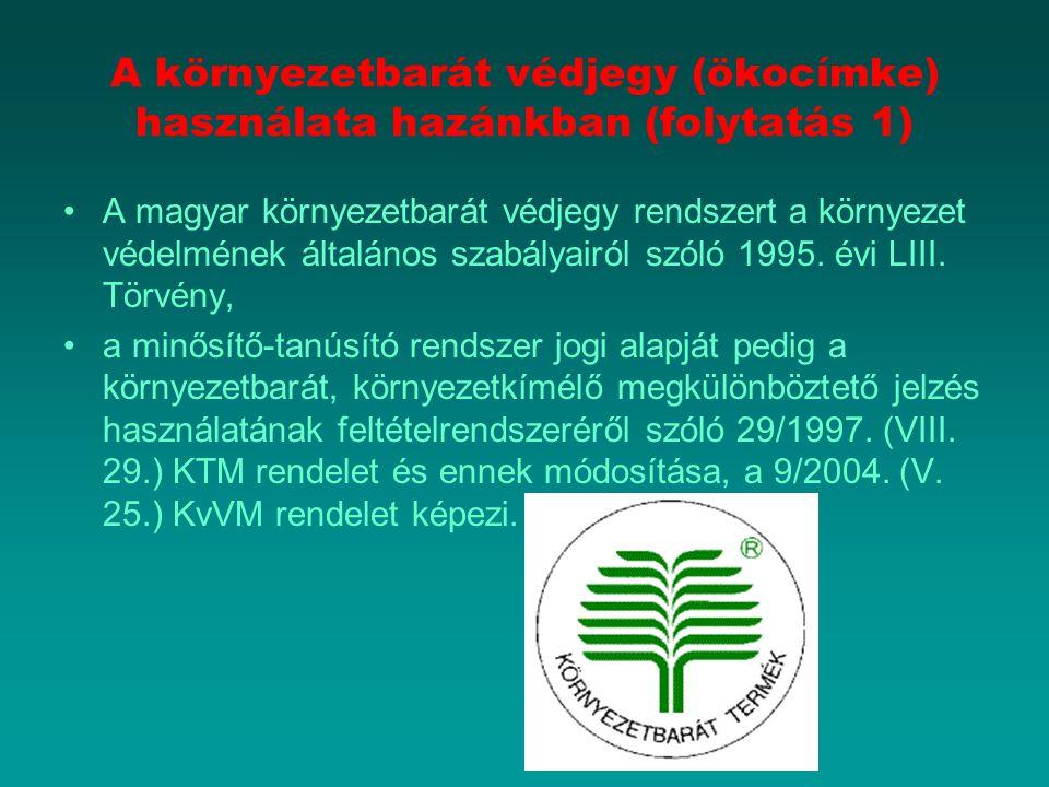 A környezetbarát védjegy (ökocímke) használata hazánkban (folytatás 1) A magyar környezetbarát védjegy rendszert a környezet védelmének általános szab