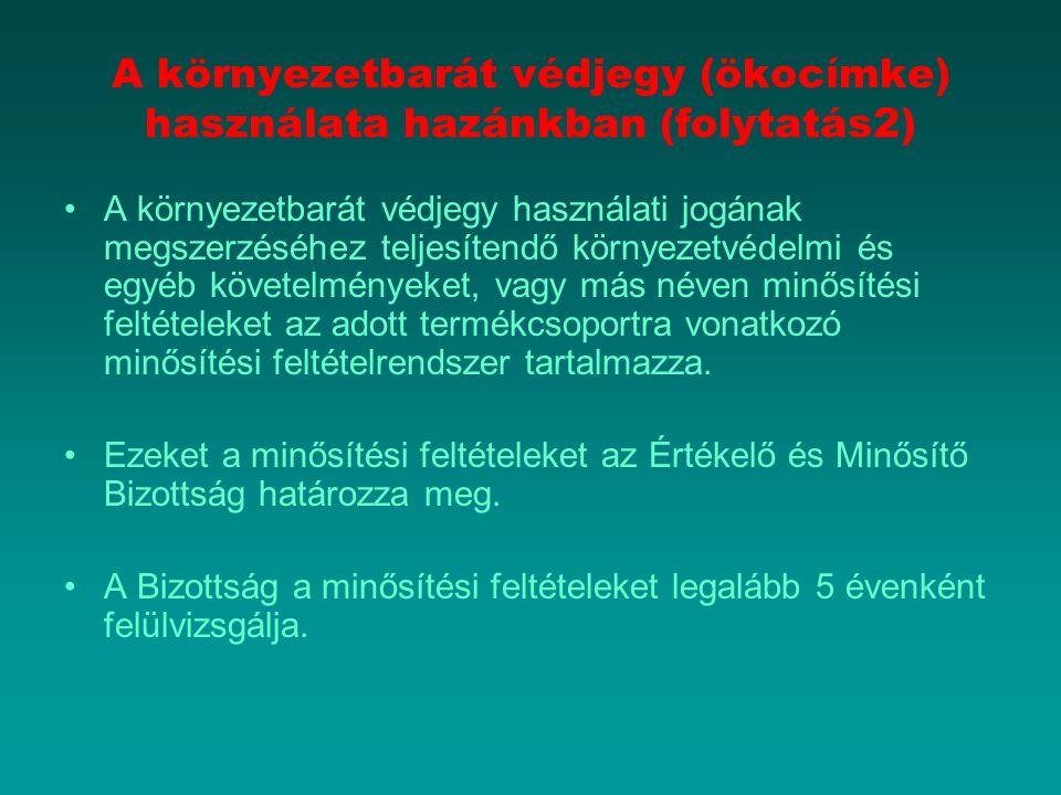 A környezetbarát védjegy (ökocímke) használata hazánkban (folytatás2) A környezetbarát védjegy használati jogának megszerzéséhez teljesítendő környeze