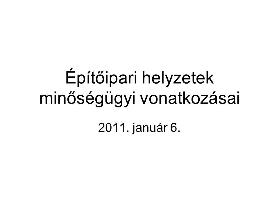 Építőipari helyzetek minőségügyi vonatkozásai 2011. január 6.