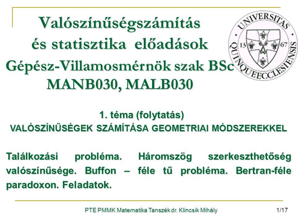 PTE PMMK Matematika Tanszék dr. Klincsik Mihály Valószínűségszámítás és statisztika előadások 1. téma (folytatás) 1. téma (folytatás) VALÓSZÍNŰSÉGEK S