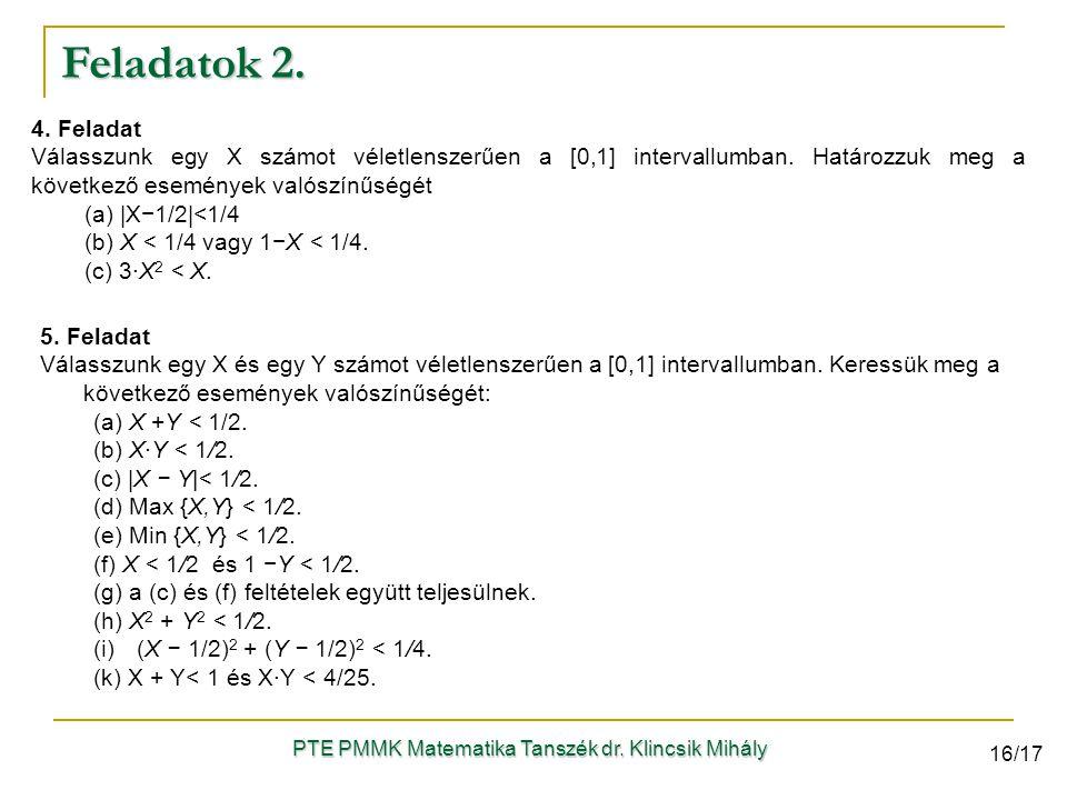 4. Feladat Válasszunk egy X számot véletlenszerűen a [0,1] intervallumban. Határozzuk meg a következő események valószínűségét (a) |X−1/2|<1/4 (b) X <