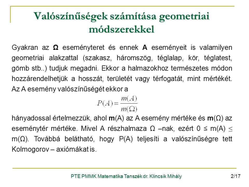 Valószínűségek számítása geometriai módszerekkel PTE PMMK Matematika Tanszék dr. Klincsik Mihály Gyakran az Ω eseményteret és ennek A eseményeit is va