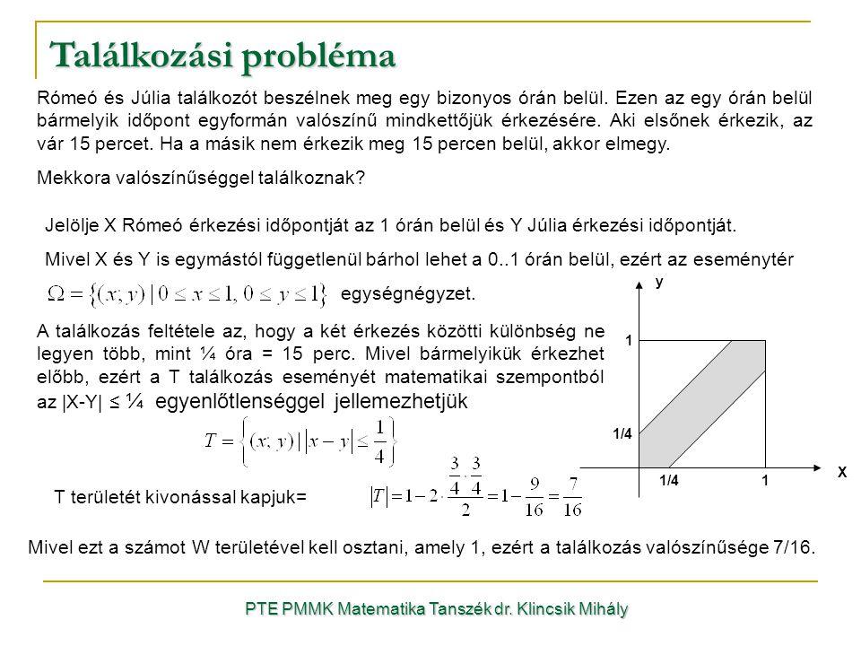Találkozási probléma PTE PMMK Matematika Tanszék dr. Klincsik Mihály Rómeó és Júlia találkozót beszélnek meg egy bizonyos órán belül. Ezen az egy órán