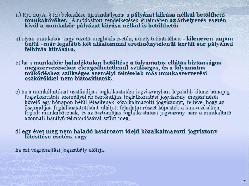 1.) Kjt.20/A. § (2) bekezdése újraszabályozta a pályázat kiírása nélkül betölthető munkaköröket.