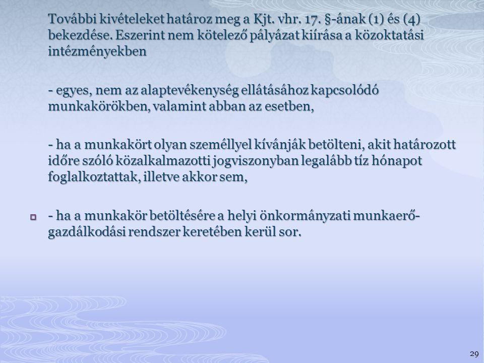 További kivételeket határoz meg a Kjt.vhr. 17. §-ának (1) és (4) bekezdése.