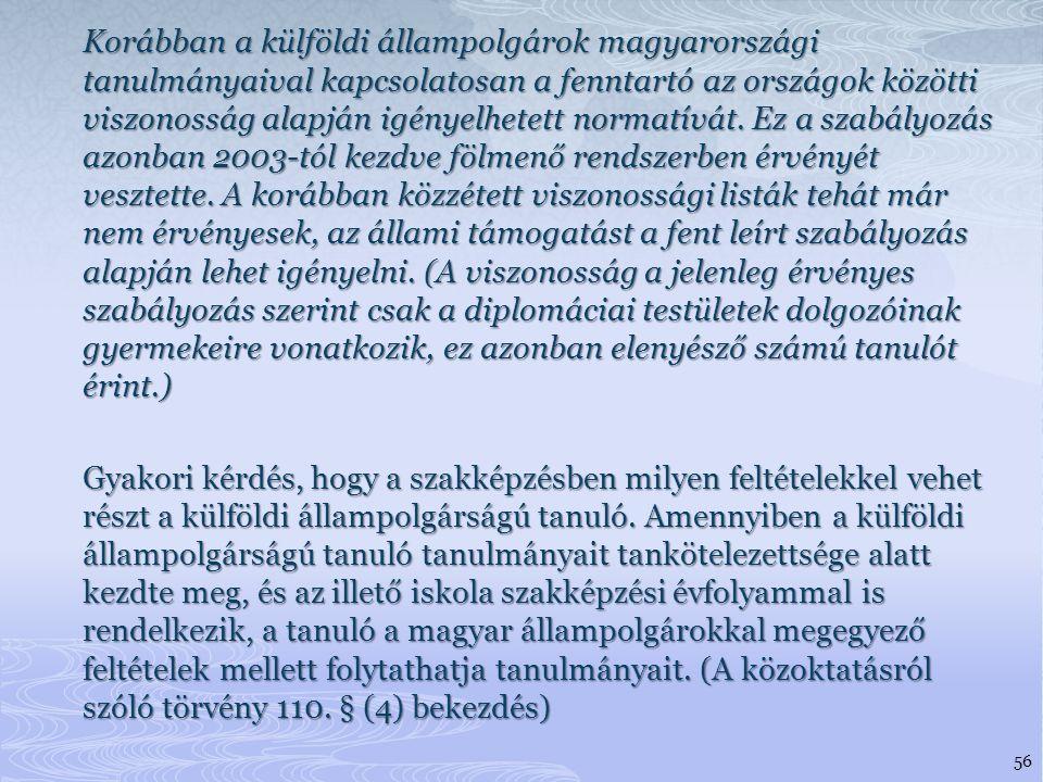Korábban a külföldi állampolgárok magyarországi tanulmányaival kapcsolatosan a fenntartó az országok közötti viszonosság alapján igényelhetett normatívát.