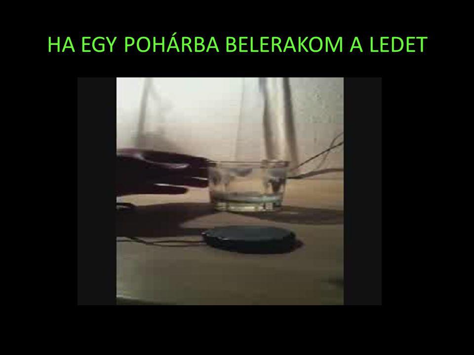 HA EGY POHÁRBA BELERAKOM A LEDET