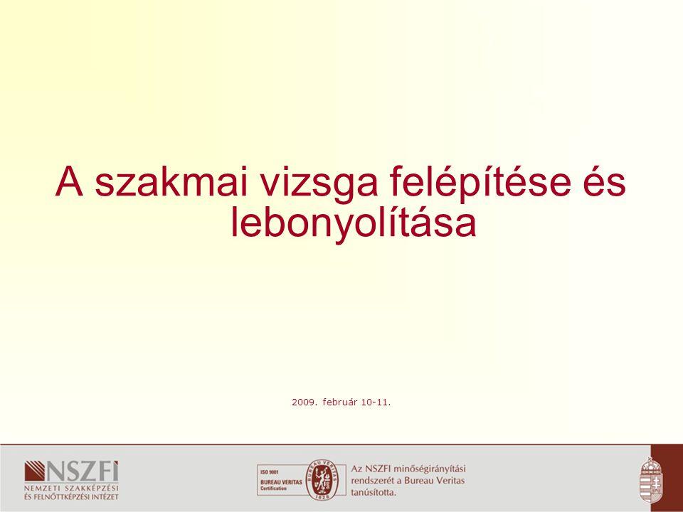 A szakmai vizsga felépítése és lebonyolítása 2009. február 10-11.