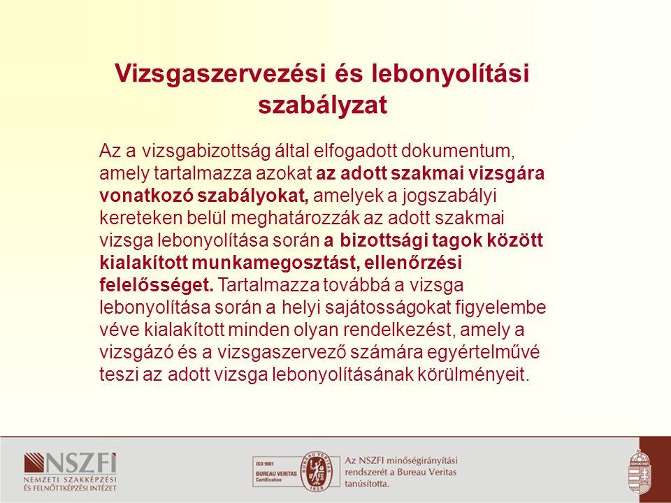 Vizsgaprogram Az a vizsgabizottság által elfogadott dokumentum, amely tartalmazza a vizsgázó adott szakmai vizsga letétele érdekében elengedhetetlen megjelenési kötelezettségeit, annak időpontjával és helyszínével együtt