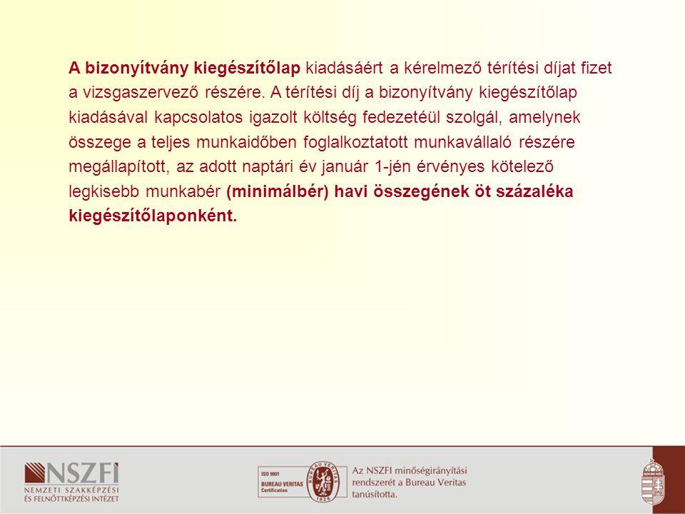 A bizonyítvány kiegészítőlap kiadásáért a kérelmező térítési díjat fizet a vizsgaszervező részére.
