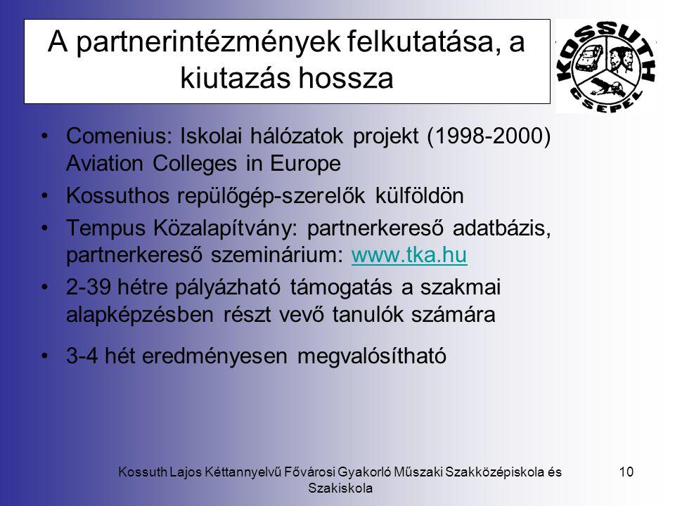 Kossuth Lajos Kéttannyelvű Fővárosi Gyakorló Műszaki Szakközépiskola és Szakiskola 10 A partnerintézmények felkutatása, a kiutazás hossza Comenius: Is