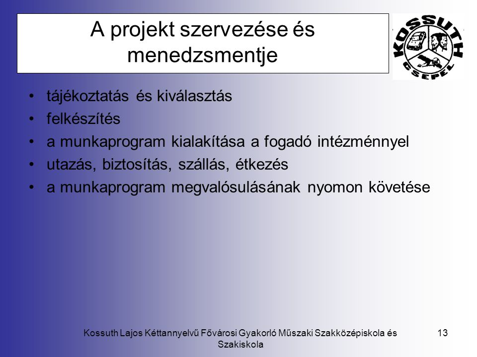 Kossuth Lajos Kéttannyelvű Fővárosi Gyakorló Műszaki Szakközépiskola és Szakiskola 13 A projekt szervezése és menedzsmentje tájékoztatás és kiválasztá