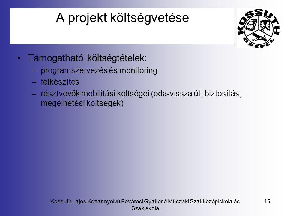 Kossuth Lajos Kéttannyelvű Fővárosi Gyakorló Műszaki Szakközépiskola és Szakiskola 15 A projekt költségvetése Támogatható költségtételek: –programszer