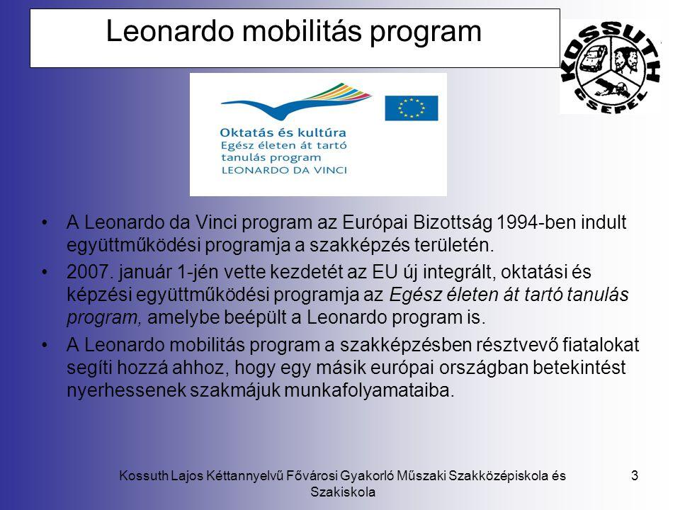 Kossuth Lajos Kéttannyelvű Fővárosi Gyakorló Műszaki Szakközépiskola és Szakiskola 3 Leonardo mobilitás program A Leonardo da Vinci program az Európai