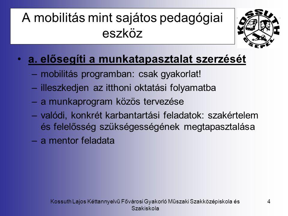 Kossuth Lajos Kéttannyelvű Fővárosi Gyakorló Műszaki Szakközépiskola és Szakiskola 4 A mobilitás mint sajátos pedagógiai eszköz a. elősegíti a munkata