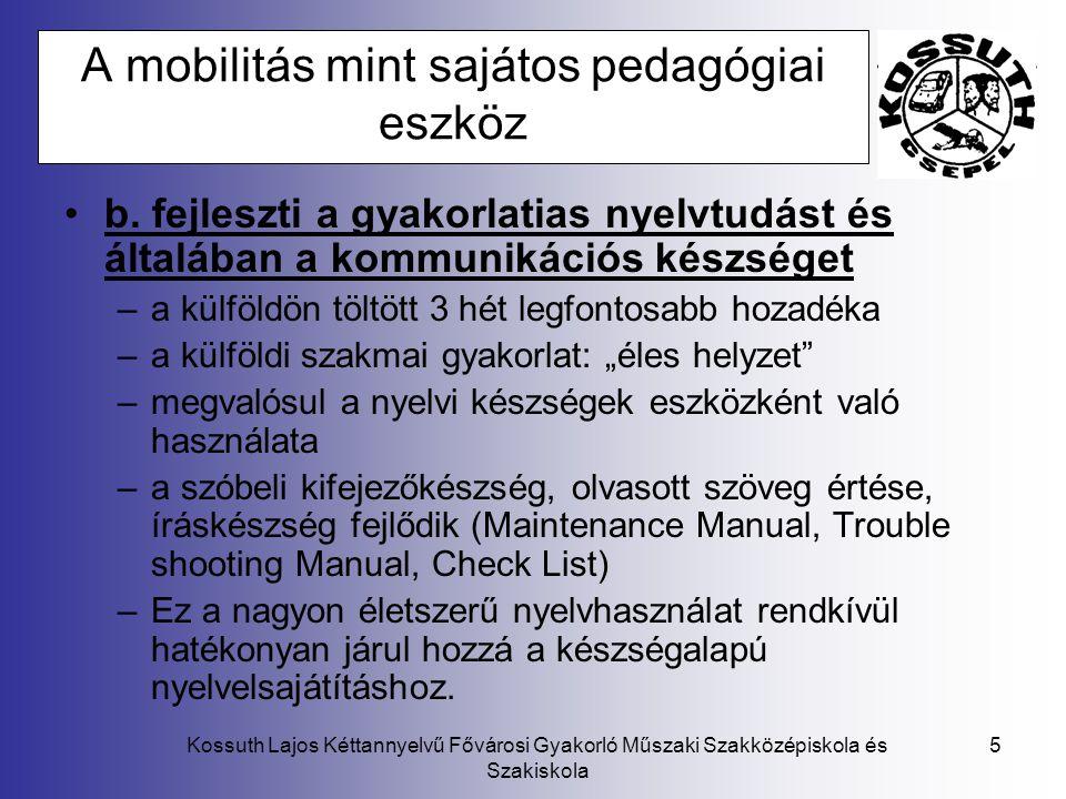 Kossuth Lajos Kéttannyelvű Fővárosi Gyakorló Műszaki Szakközépiskola és Szakiskola 5 A mobilitás mint sajátos pedagógiai eszköz b. fejleszti a gyakorl