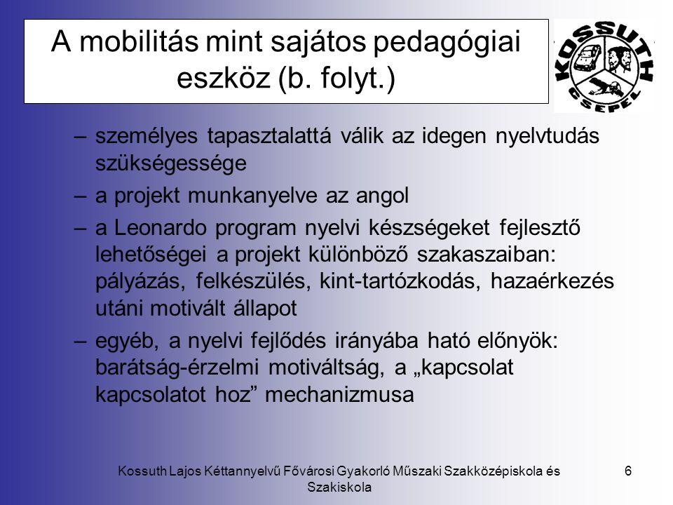Kossuth Lajos Kéttannyelvű Fővárosi Gyakorló Műszaki Szakközépiskola és Szakiskola 6 A mobilitás mint sajátos pedagógiai eszköz (b. folyt.) –személyes