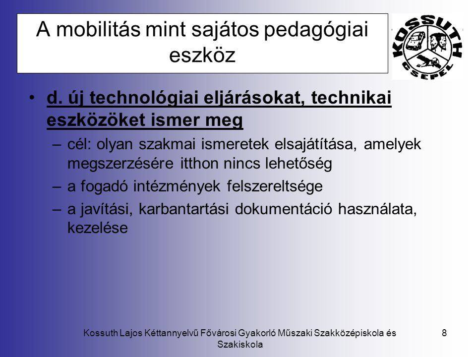 Kossuth Lajos Kéttannyelvű Fővárosi Gyakorló Műszaki Szakközépiskola és Szakiskola 8 A mobilitás mint sajátos pedagógiai eszköz d. új technológiai elj