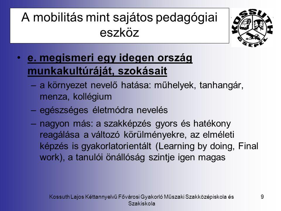 Kossuth Lajos Kéttannyelvű Fővárosi Gyakorló Műszaki Szakközépiskola és Szakiskola 9 A mobilitás mint sajátos pedagógiai eszköz e. megismeri egy idege