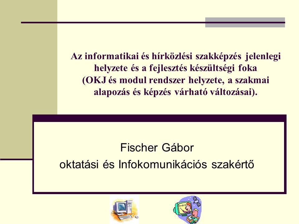 Az informatikai és hírközlési szakképzés jelenlegi helyzete és a fejlesztés készültségi foka (OKJ és modul rendszer helyzete, a szakmai alapozás és képzés várható változásai).