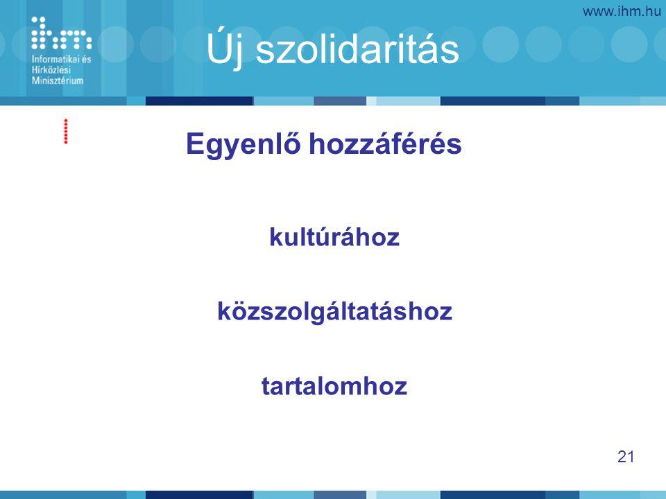 www.ihm.hu 21 Új szolidaritás kultúrához közszolgáltatáshoz tartalomhoz Egyenlő hozzáférés