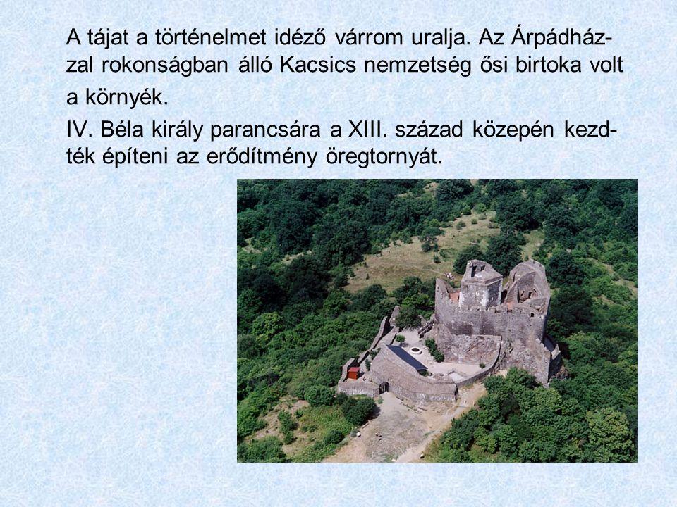 A tájat a történelmet idéző várrom uralja. Az Árpádház- zal rokonságban álló Kacsics nemzetség ősi birtoka volt a környék. IV. Béla király parancsára