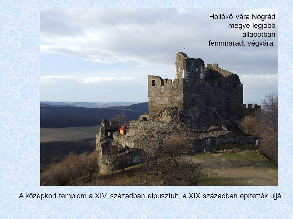 Hollókő vára Nógrád megye legjobb állapotban fennmaradt végvára. A középkori templom a XIV. században elpusztult, a XIX.században építették ujjá.