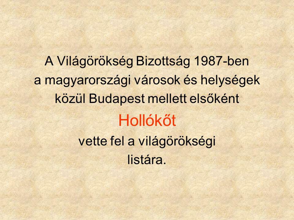 A Világörökség Bizottság 1987-ben a magyarországi városok és helységek közül Budapest mellett elsőként Hollókőt vette fel a világörökségi listára.