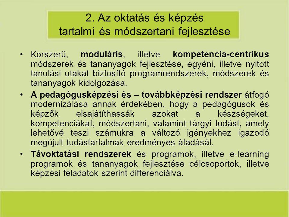 2. Az oktatás és képzés tartalmi és módszertani fejlesztése Korszerű, moduláris, illetve kompetencia-centrikus módszerek és tananyagok fejlesztése, eg