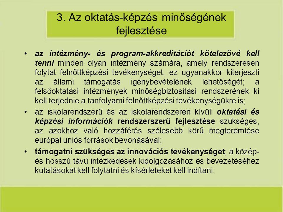 3. Az oktatás-képzés minőségének fejlesztése az intézmény- és program-akkreditációt kötelezővé kell tenni minden olyan intézmény számára, amely rendsz