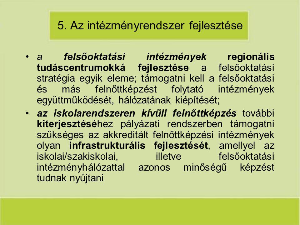 5. Az intézményrendszer fejlesztése a felsőoktatási intézmények regionális tudáscentrumokká fejlesztése a felsőoktatási stratégia egyik eleme; támogat