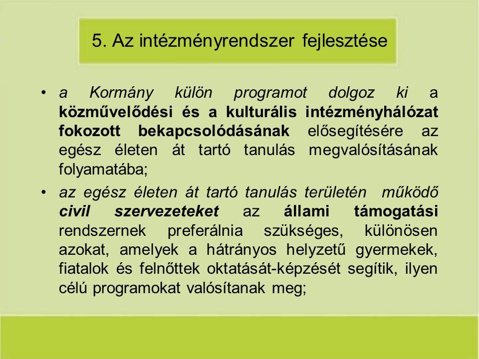 5. Az intézményrendszer fejlesztése a Kormány külön programot dolgoz ki a közművelődési és a kulturális intézményhálózat fokozott bekapcsolódásának el